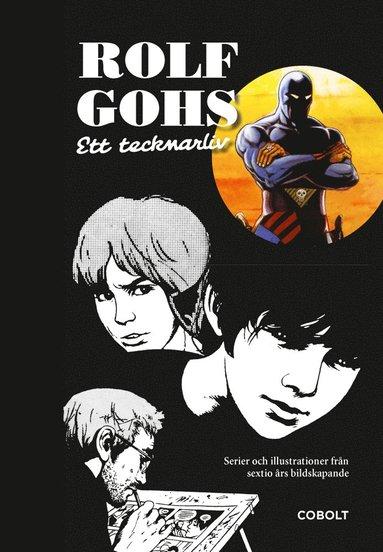 bokomslag Rolf Gohs : ett tecknarliv - serier och illustrationer från sextio års bildskapande
