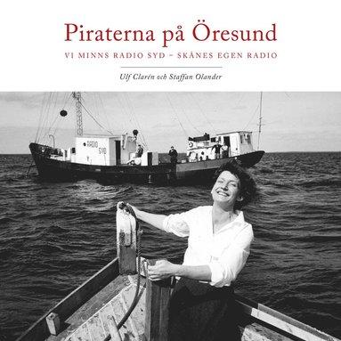 bokomslag Piraterna på Öresund : vi minns Radio Syd - Skånes egen radio