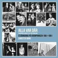 bokomslag Alla var där - från Nisse Ahlrot till Judy Garland : stjärnorna på Kronprinsen 1961-1991