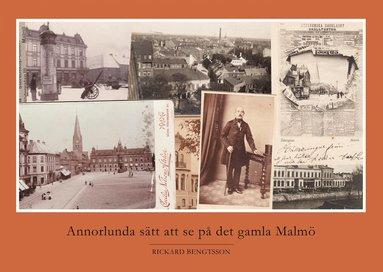 bokomslag Annorlunda sätt att se på det gamla Malmö