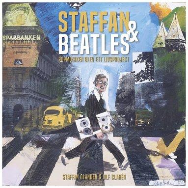 bokomslag Staffan & Beatles : popmusiken blev ett livsprojekt