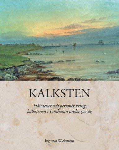 bokomslag Kalksten : händelser och personer kring kalkstenen i Limhamn under 500 år