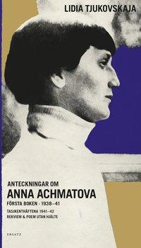 bokomslag Anteckningar om Anna Achmatova : Första boken 1938-41