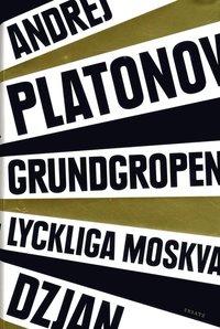 bokomslag Dzjan ; Grundgropen ; Lyckliga Moskva