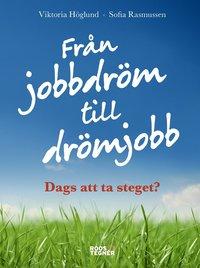bokomslag Från jobbdröm till drömjobb : dags att ta steget?