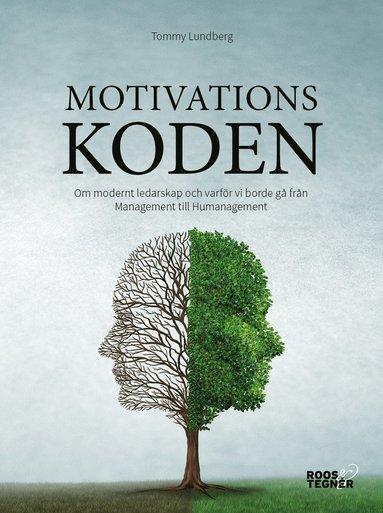 bokomslag Motivationskoden : om modernt ledarskap och varför vi borde gå från Management till Humanagement