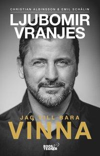 bokomslag Ljubomir Vranjes : jag vill bara vinna