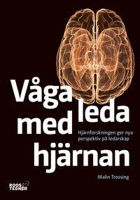 bokomslag Våga leda med hjärnan : hjärnforskningen ger nya perspektiv på ledarskap