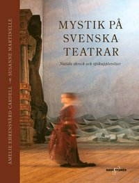 bokomslag Mystik på svenska teatrar : nutida skrock och spökupplevelser