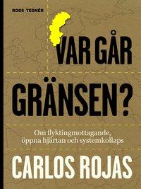 bokomslag Var går gränsen? : om flyktingmottagande, öppna hjärtan och systemkollaps