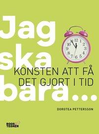 bokomslag Jag ska bara... : konsten att få det gjort i tid