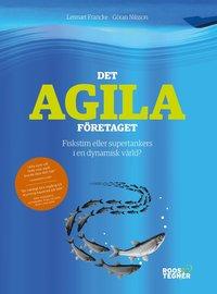 bokomslag Det agila företaget : fiskstim eller supertankers i en dynamisk värld?
