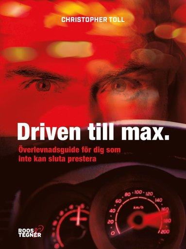 bokomslag Driven till max : överlevnadsguide för dig som inte kan sluta prestera