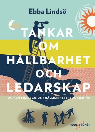 bokomslag Tankar om hållbarhet och ledarskap : och en snabbguide i hållbarhetsredovisning