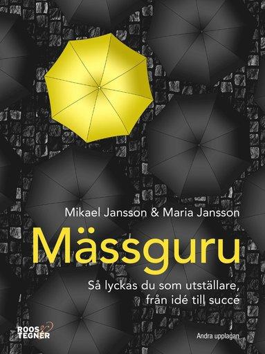 bokomslag Mässguru : så lyckas du som utställare, från idé till succé