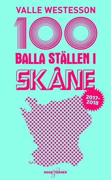 bokomslag 100 balla ställen i Skåne 2017-2018