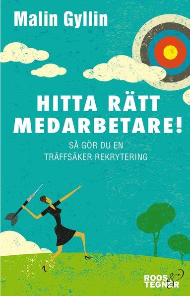 bokomslag Hitta rätt medarbetare! : så gör du en träffsäker rekrytering
