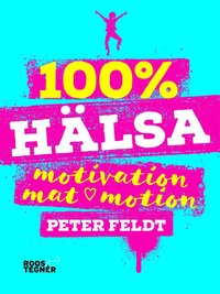 bokomslag 100 % hälsa : motivation, mat, motion