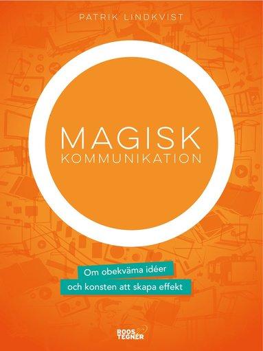 bokomslag Magisk kommunikation : om obekväma idéer och konsten att skapa effekt