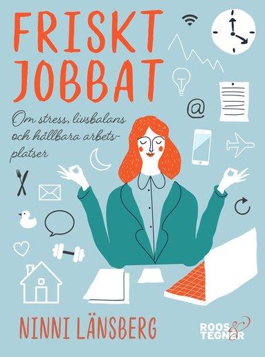 bokomslag Friskt jobbat : om stress, livsbalans och hållbara arbetsplatser