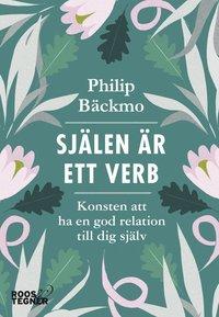 bokomslag Själen är ett verb : konsten att ha en god relation till dig själv