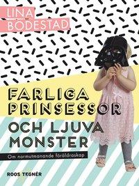bokomslag Farliga prinsessor och ljuva monster : om normutmanande föräldraskap