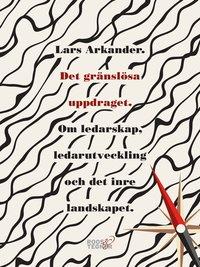 bokomslag Det gränslösa uppdraget : om ledarskap, ledarutveckling och det inre landskapet
