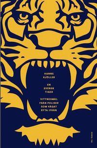 bokomslag En svensk tiger : vittnesmål från poliser som vågat ryta ifrån