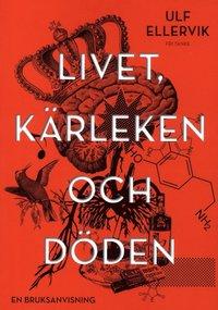 bokomslag Livet, kärleken och döden : en bruksanvisning