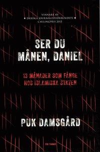 bokomslag Ser du månen, Daniel? : 13 månader som fånge hos Islamiska staten