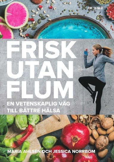 bokomslag Frisk utan flum : en vetenskaplig väg till bättre hälsa