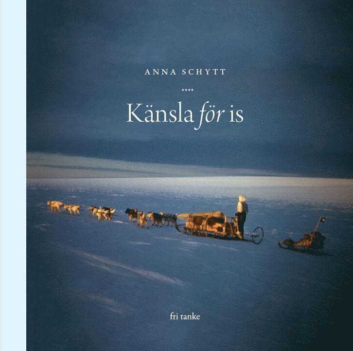 Med känsla för is : Om polarforskaren Valter Schytt och gåtorna hans Antark 1