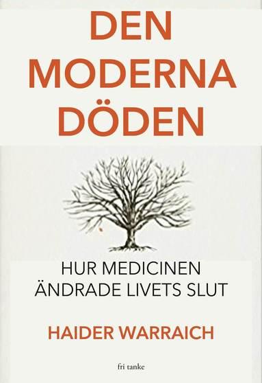 bokomslag Den moderna döden : hur läkarvetenskapen ändrade livets slut