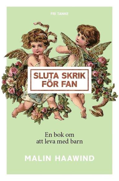 bokomslag Sluta skrik för fan : en bok om att leva med barn