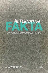 bokomslag Alternativa fakta : om kunskapen och dess fiender