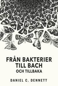bokomslag Från bakterier till Bach och tillbaka: Medvetandets evolution