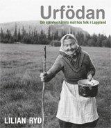 bokomslag Urfödan : om självhushållets mat hos folk i Lappland