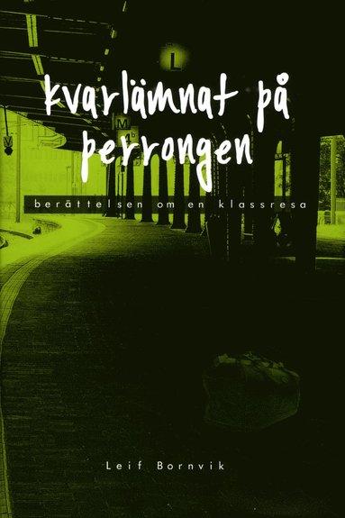bokomslag Kvarlämnat på perrongen : berättelsen om en klassresa