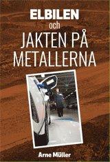 bokomslag Elbilen : och jakten på metallerna