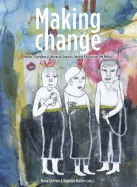 bokomslag Making change : nordic examples of working towards gender equality in the media