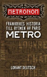 bokomslag Metronom : Frankrikes historia till rytmen av Paris metro