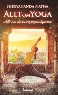 bokomslag Allt om yoga : allt om de stora yogavägarna