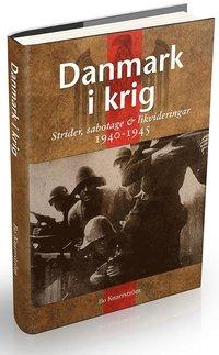 Danmark i krig : ockupation, sabotage och likvideringar 1940-45