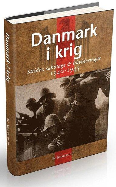 bokomslag Danmark i krig : ockupation, sabotage och likvideringar 1940-45