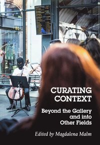 bokomslag Curating context : beyond the gallery and into other fields