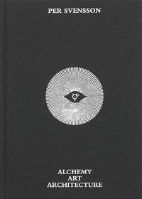 bokomslag Per Svensson : Alchemy Art Architecture