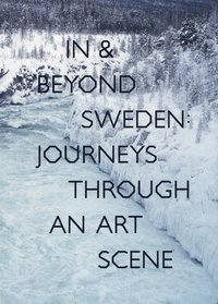 bokomslag In & Beyond Sweden: Journeys Through an Art Scene