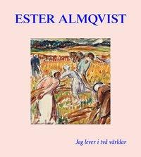 bokomslag Ester Almqvist : Jag lever I två världar