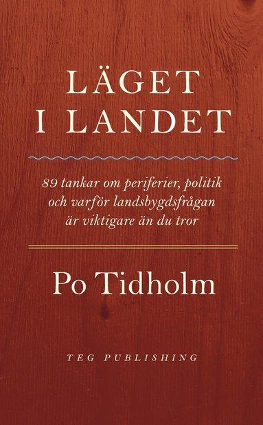 bokomslag Läget i landet : 89 tankar om periferier, politik och varför landsbygdsfrågan är viktigare än du tror