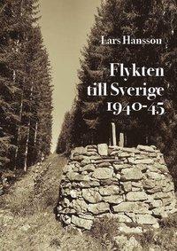 bokomslag Flykten till Sverige 1940-1945
